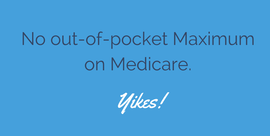 No out of pocket max on Medicare